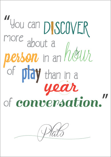 """You can discover more about a person in an hour of play than in a year of conversation"""